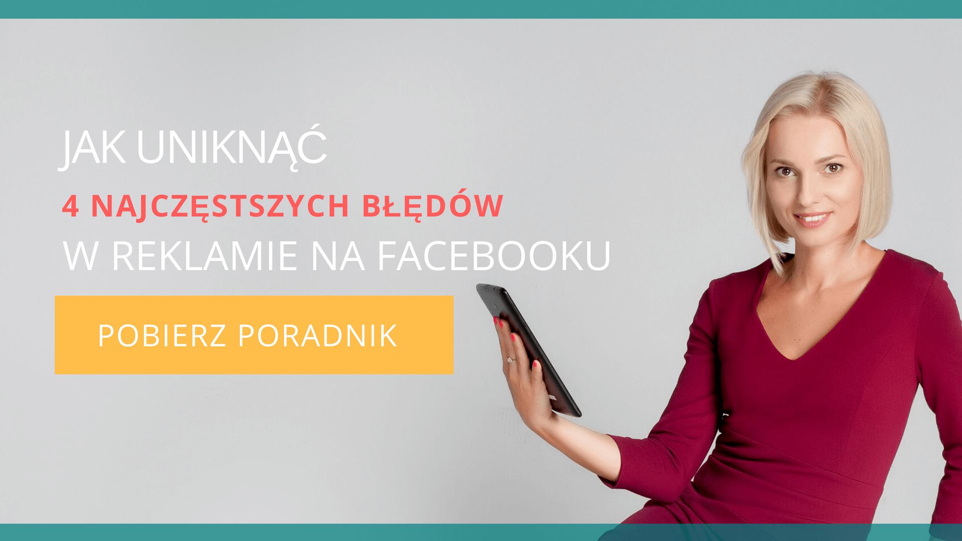 Poradnik Joanny Ceplin - jak uniknąć 4 najczęstszych błędów w reklamie na Facebooku